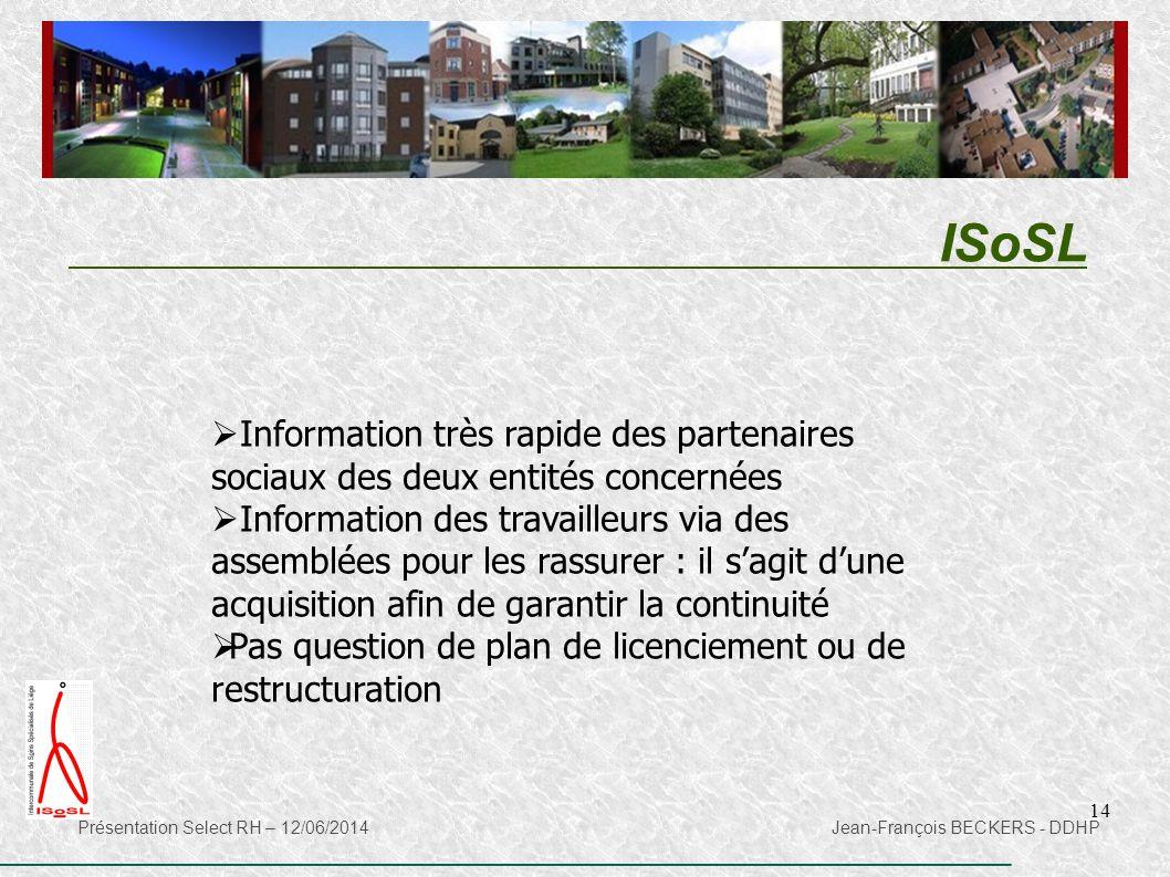 14 ISoSL Présentation Select RH – 12/06/2014 Jean-François BECKERS - DDHP  Information très rapide des partenaires sociaux des deux entités concernée