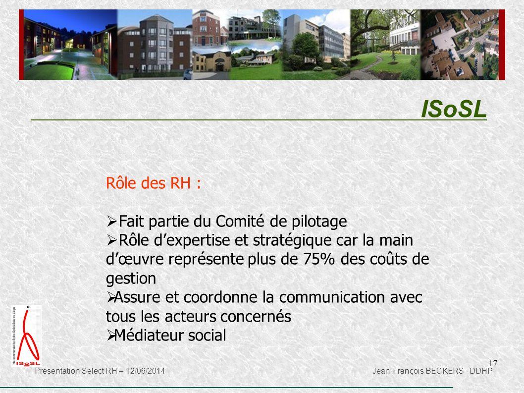 17 ISoSL Présentation Select RH – 12/06/2014 Jean-François BECKERS - DDHP Rôle des RH :  Fait partie du Comité de pilotage  Rôle d'expertise et stra