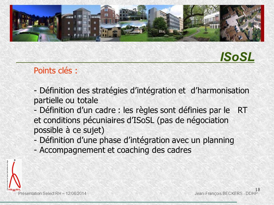 18 ISoSL Présentation Select RH – 12/06/2014 Jean-François BECKERS - DDHP Points clés : - Définition des stratégies d'intégration et d'harmonisation p
