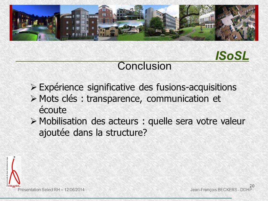 20 ISoSL Présentation Select RH – 12/06/2014 Jean-François BECKERS - DDHP Conclusion  Expérience significative des fusions-acquisitions  Mots clés :