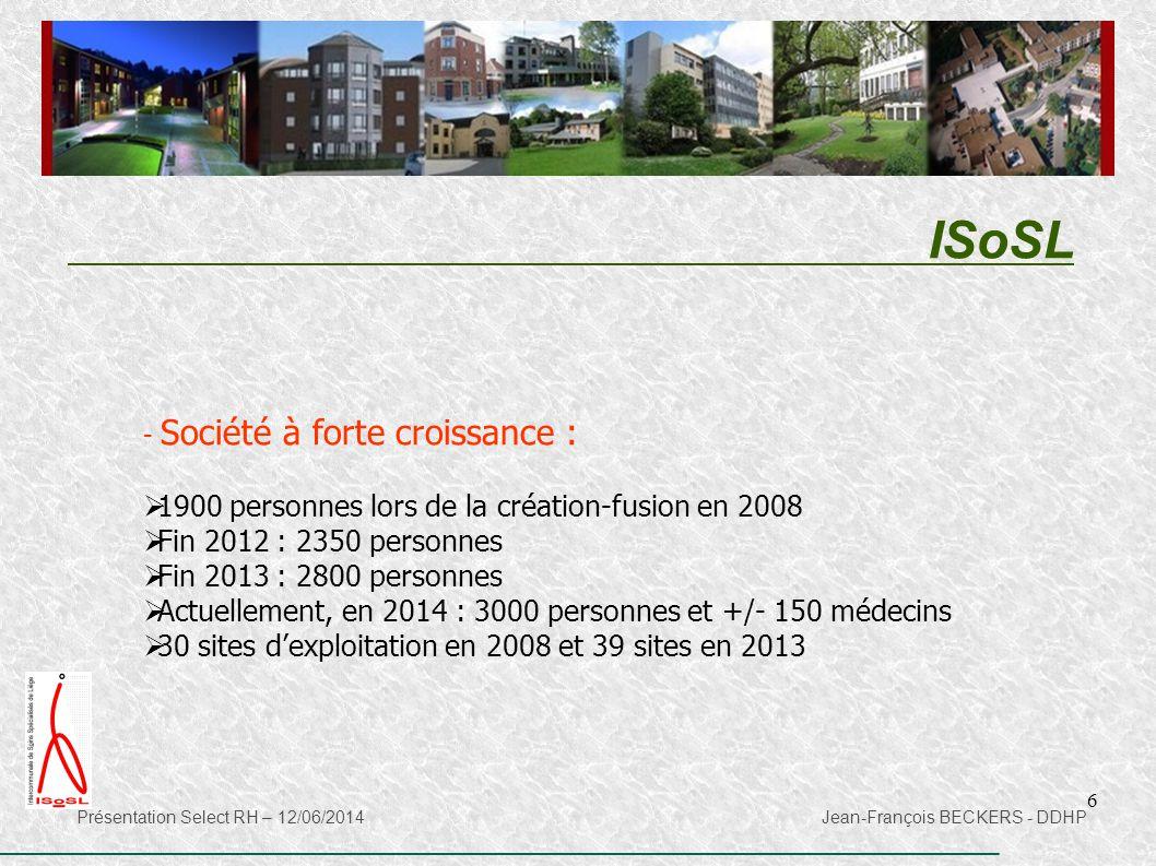 6 ISoSL Présentation Select RH – 12/06/2014 Jean-François BECKERS - DDHP - Société à forte croissance :  1900 personnes lors de la création-fusion en