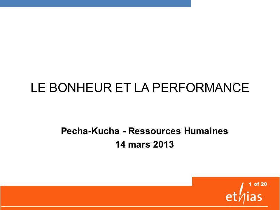1of 20 LE BONHEUR ET LA PERFORMANCE Pecha-Kucha - Ressources Humaines 14 mars 2013