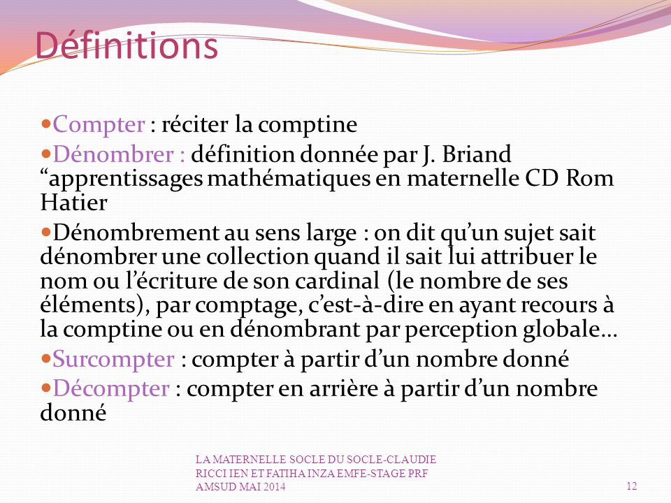 Définitions Compter : réciter la comptine Dénombrer : définition donnée par J.