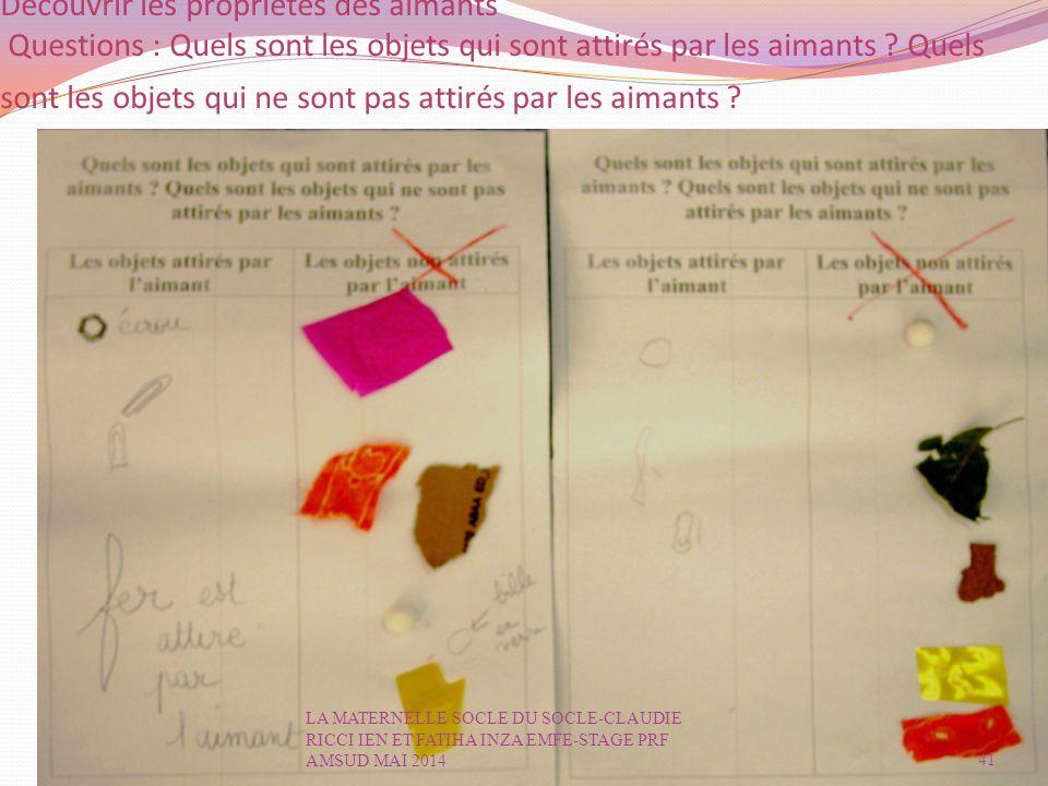 Découvrir les propriétés des aimants Questions : Quels sont les objets qui sont attirés par les aimants .