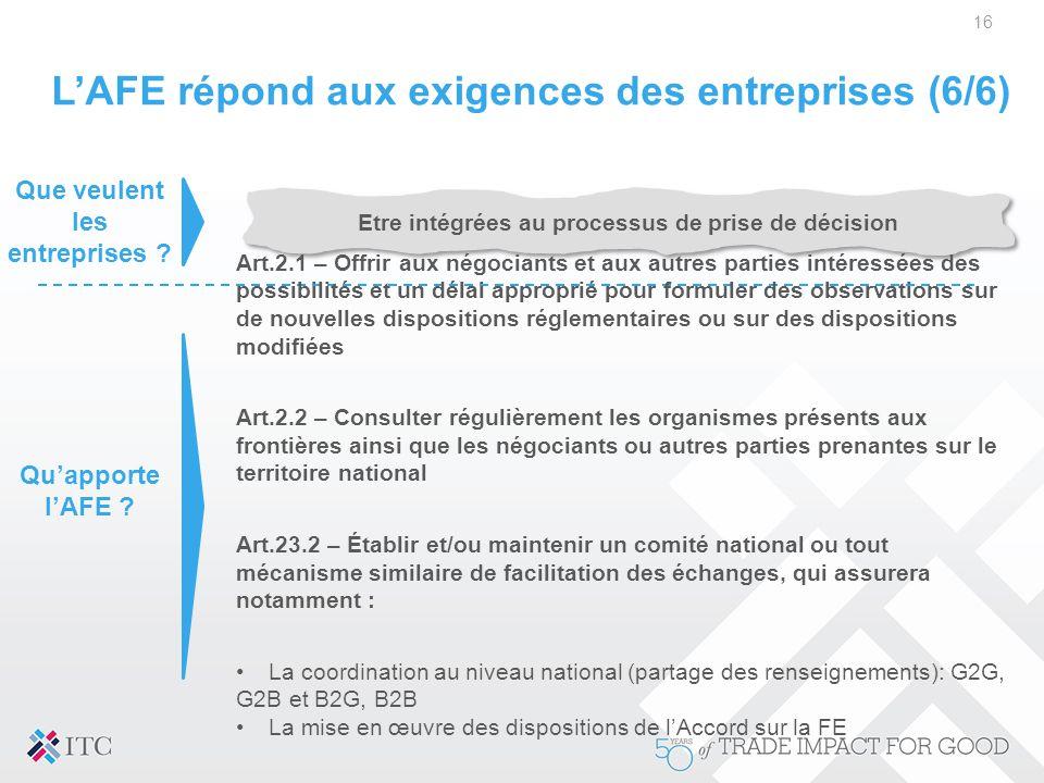L'AFE répond aux exigences des entreprises (6/6) 16 Etre intégrées au processus de prise de décision Art.2.1 – Offrir aux négociants et aux autres par