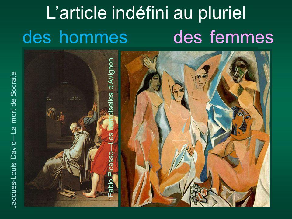 hommes L'article indéfini au pluriel desfemmesdes Pablo Picasso—Les demoiselles d'Avignon Jacques-Louis David—La mort de Socrate