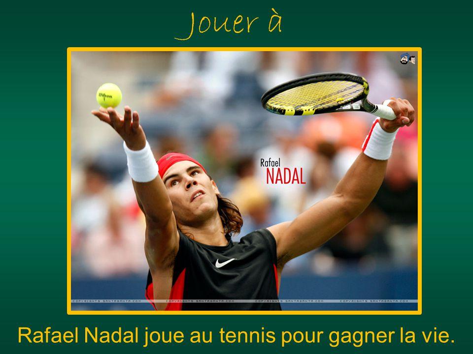 Jouer à Rafael Nadal joue au tennis pour gagner la vie.