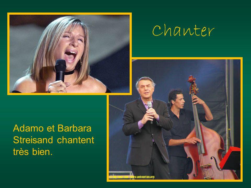 Chanter Adamo et Barbara Streisand chantent très bien.