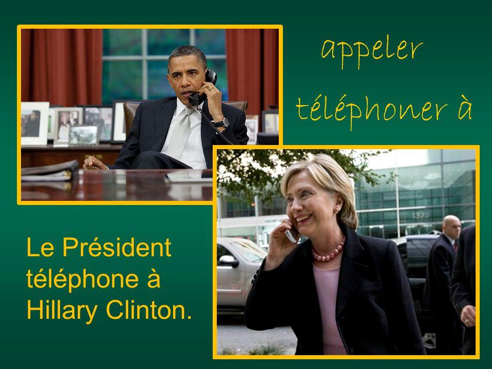 téléphoner à appeler Le Président téléphone à Hillary Clinton.