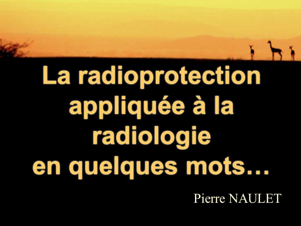 La radioprotection appliquée à la radiologie en quelques mots… Pierre NAULET