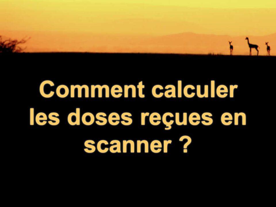 Comment calculer les doses reçues en scanner ?