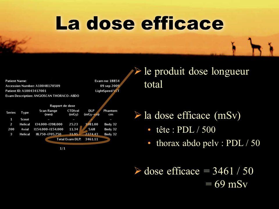 La dose efficace  le produit dose longueur total  la dose efficace (mSv) tête : PDL / 500 thorax abdo pelv : PDL / 50  dose efficace = 3461 / 50 =