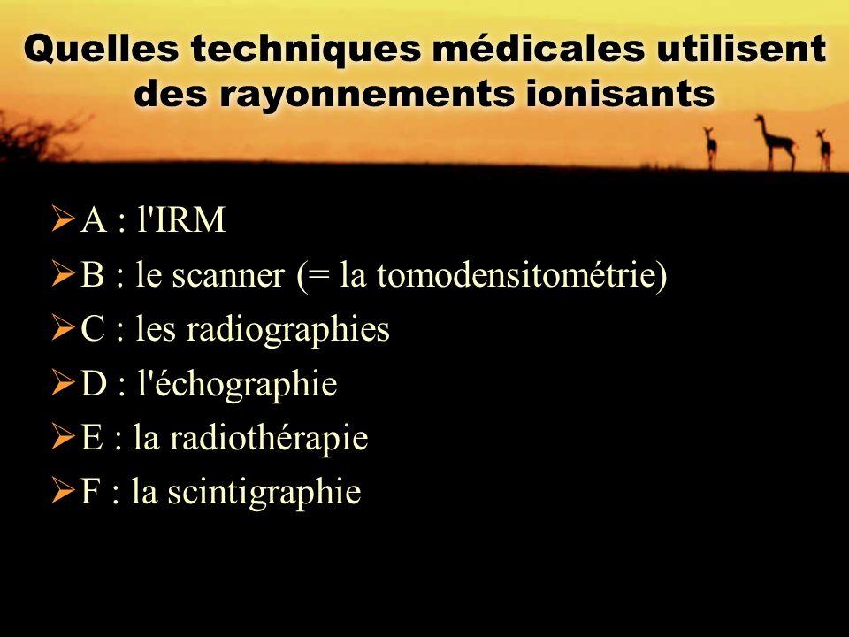 Quelles techniques médicales utilisent des rayonnements ionisants  A : l'IRM  B : le scanner (= la tomodensitométrie)  C : les radiographies  D :