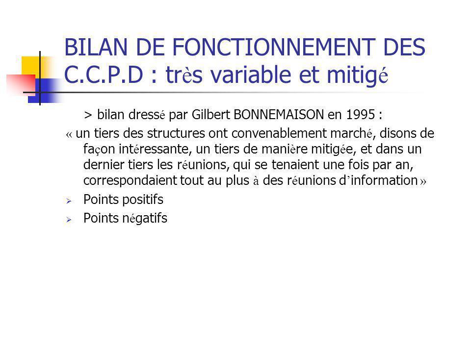BILAN DE FONCTIONNEMENT DES C.C.P.D : tr è s variable et mitig é > bilan dress é par Gilbert BONNEMAISON en 1995 : « un tiers des structures ont conve