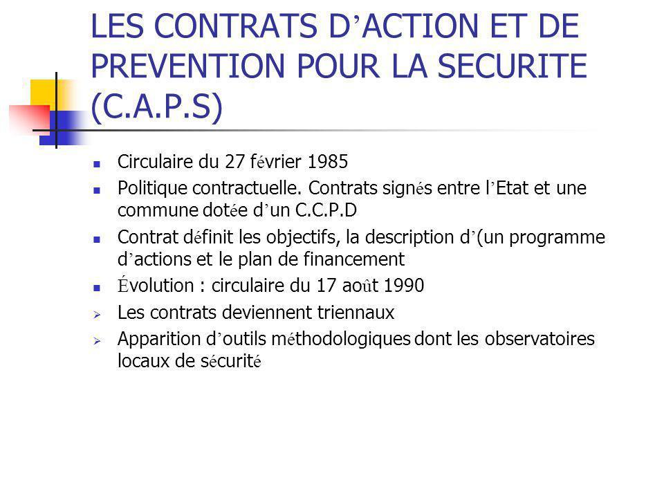 LES CONTRATS D ' ACTION ET DE PREVENTION POUR LA SECURITE (C.A.P.S) Circulaire du 27 f é vrier 1985 Politique contractuelle. Contrats sign é s entre l