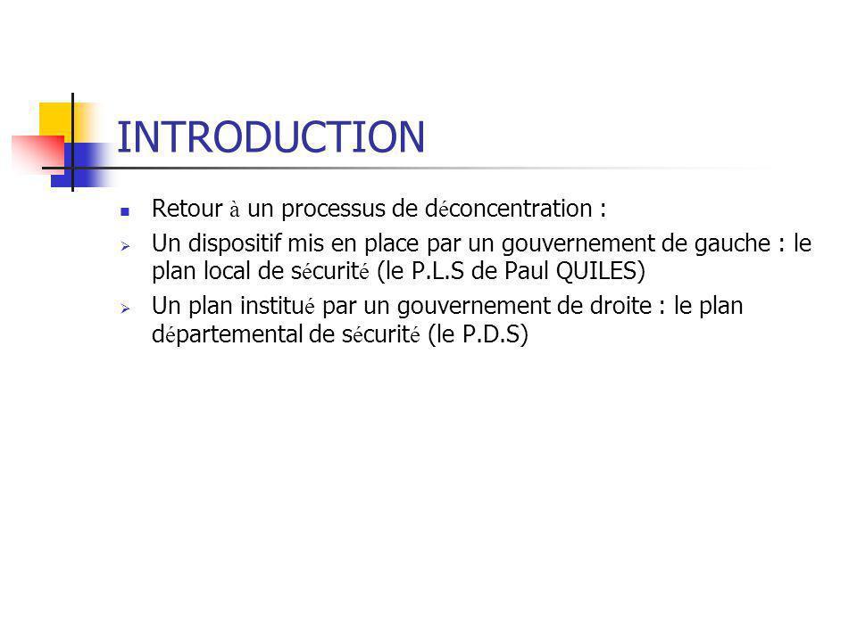 INTRODUCTION Retour à un processus de d é concentration :  Un dispositif mis en place par un gouvernement de gauche : le plan local de s é curit é (l