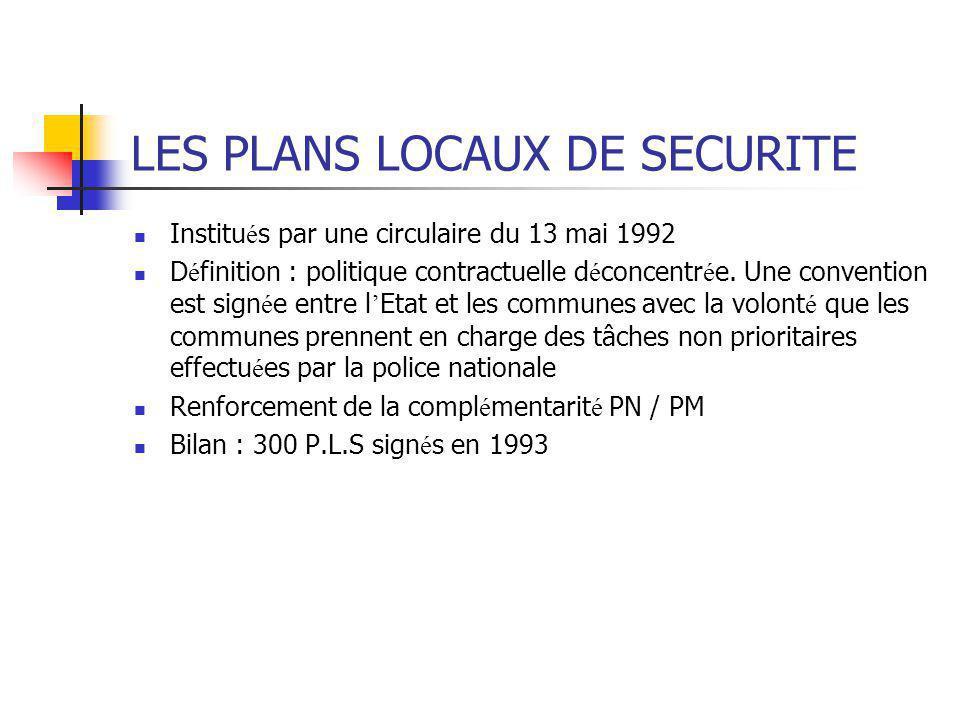 LES PLANS LOCAUX DE SECURITE Institu é s par une circulaire du 13 mai 1992 D é finition : politique contractuelle d é concentr é e. Une convention est