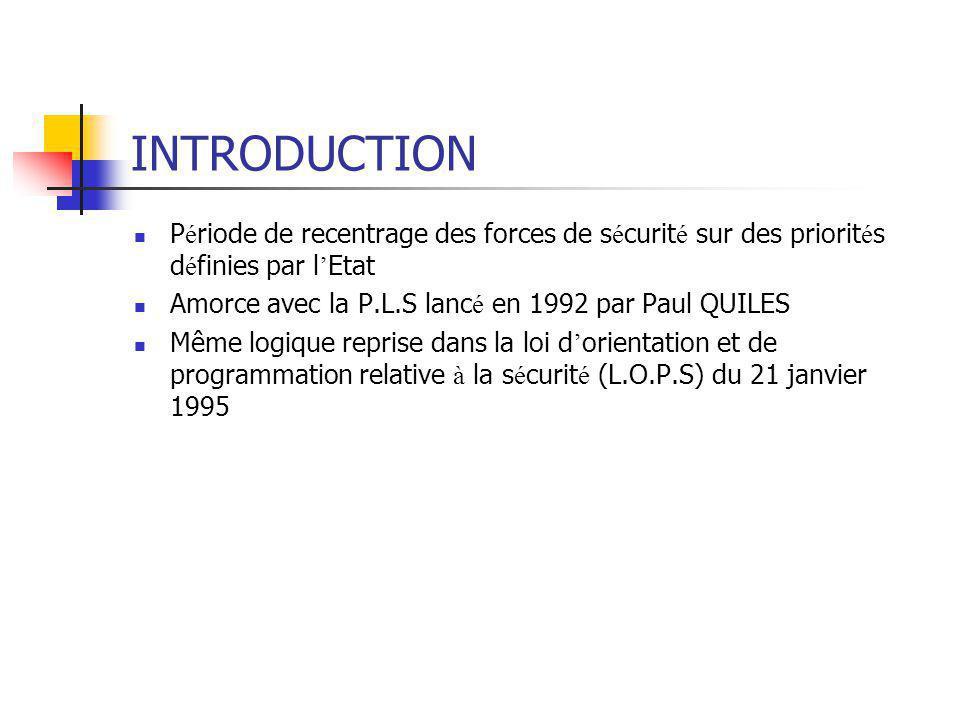 INTRODUCTION P é riode de recentrage des forces de s é curit é sur des priorit é s d é finies par l ' Etat Amorce avec la P.L.S lanc é en 1992 par Pau