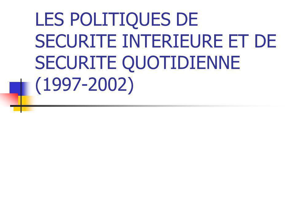 LES POLITIQUES DE SECURITE INTERIEURE ET DE SECURITE QUOTIDIENNE (1997-2002)