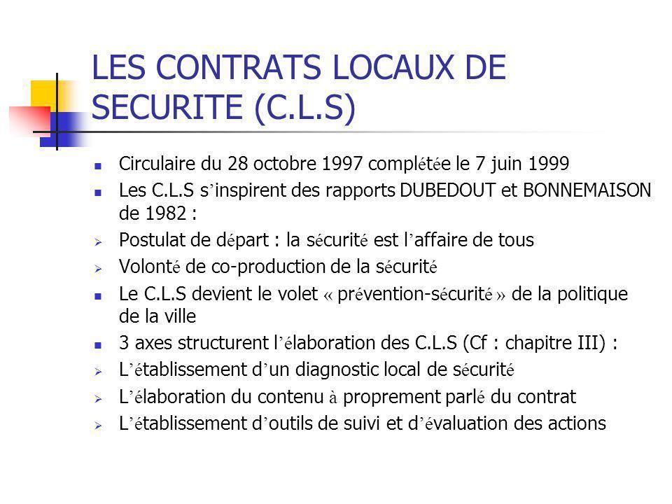 LES CONTRATS LOCAUX DE SECURITE (C.L.S) Circulaire du 28 octobre 1997 compl é t é e le 7 juin 1999 Les C.L.S s ' inspirent des rapports DUBEDOUT et BO