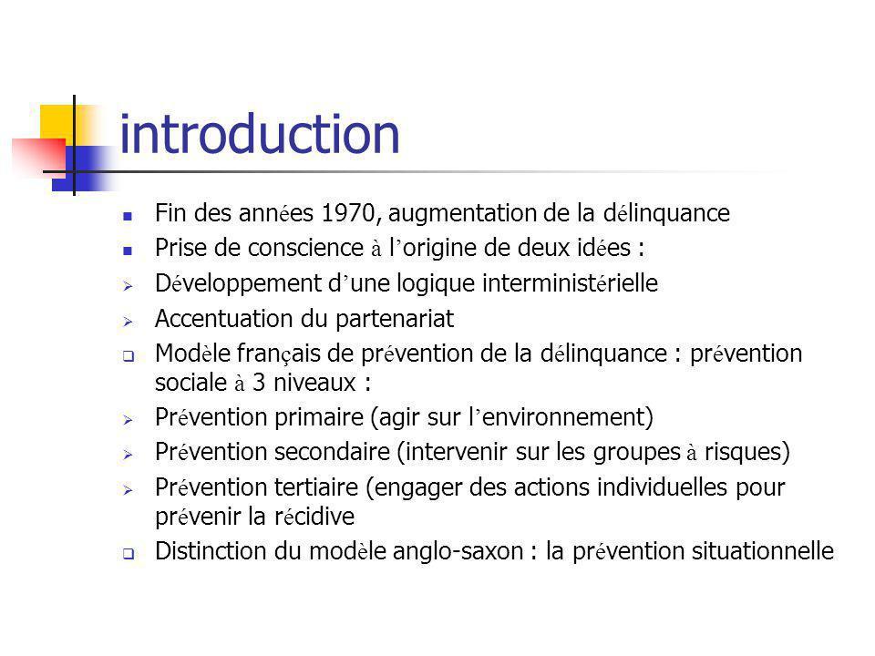 introduction Fin des ann é es 1970, augmentation de la d é linquance Prise de conscience à l ' origine de deux id é es :  D é veloppement d ' une log