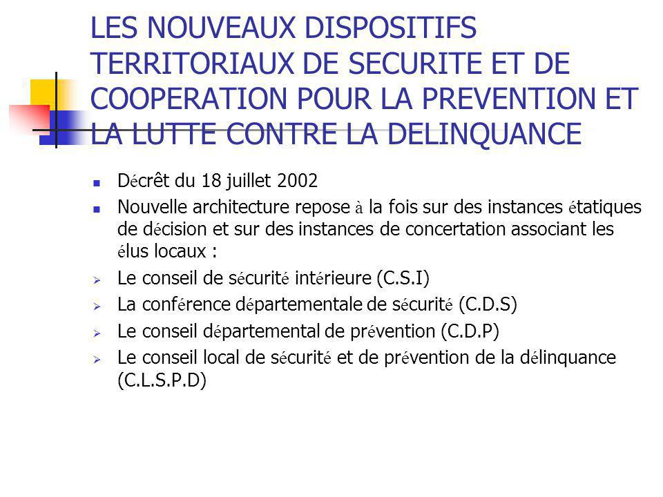 LES NOUVEAUX DISPOSITIFS TERRITORIAUX DE SECURITE ET DE COOPERATION POUR LA PREVENTION ET LA LUTTE CONTRE LA DELINQUANCE D é crêt du 18 juillet 2002 N