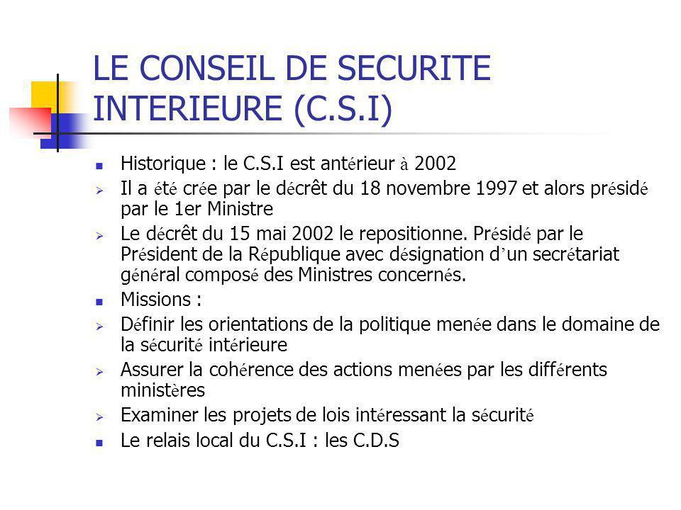 LE CONSEIL DE SECURITE INTERIEURE (C.S.I) Historique : le C.S.I est ant é rieur à 2002  Il a é t é cr é e par le d é crêt du 18 novembre 1997 et alor