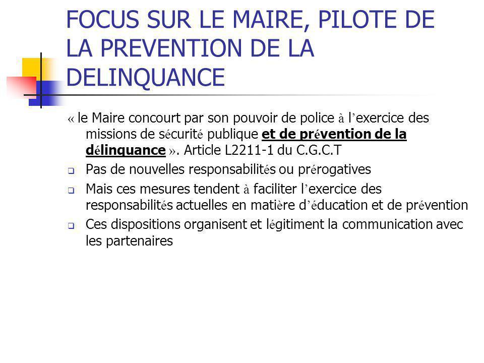 FOCUS SUR LE MAIRE, PILOTE DE LA PREVENTION DE LA DELINQUANCE « le Maire concourt par son pouvoir de police à l ' exercice des missions de s é curit é