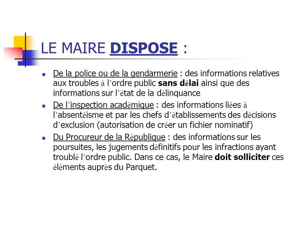 LE MAIRE DISPOSE : De la police ou de la gendarmerie : des informations relatives aux troubles à l ' ordre public sans d é lai ainsi que des informati