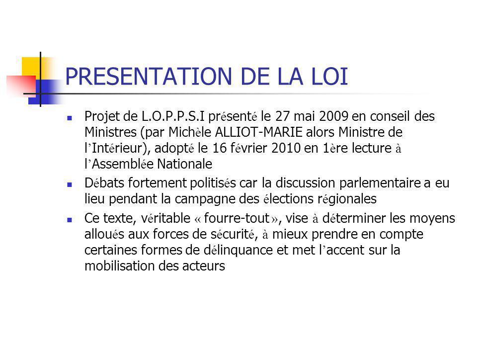 PRESENTATION DE LA LOI Projet de L.O.P.P.S.I pr é sent é le 27 mai 2009 en conseil des Ministres (par Mich è le ALLIOT-MARIE alors Ministre de l ' Int