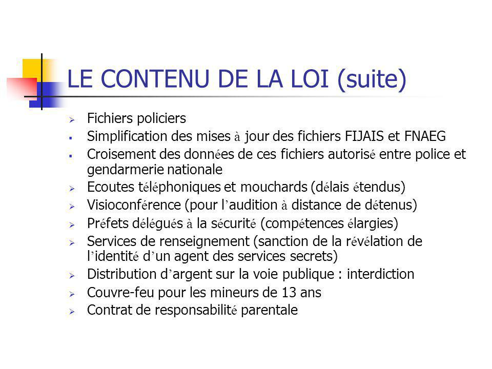 LE CONTENU DE LA LOI (suite)  Fichiers policiers  Simplification des mises à jour des fichiers FIJAIS et FNAEG  Croisement des donn é es de ces fic