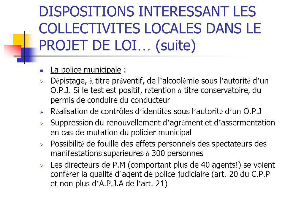 DISPOSITIONS INTERESSANT LES COLLECTIVITES LOCALES DANS LE PROJET DE LOI … (suite) La police municipale :  D é pistage, à titre pr é ventif, de l ' a