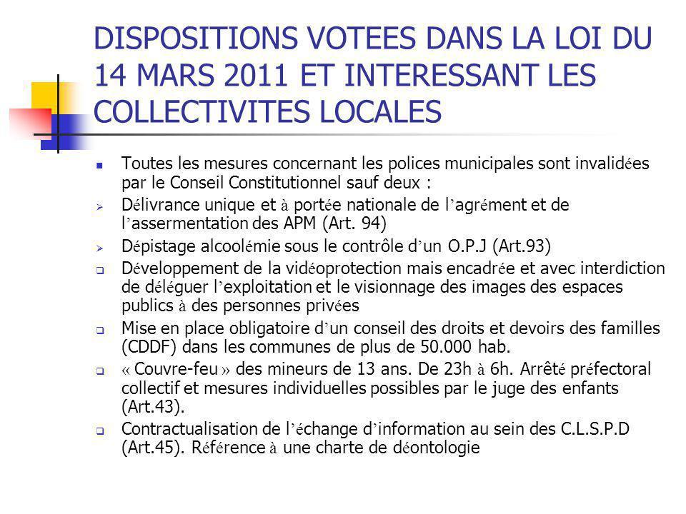 DISPOSITIONS VOTEES DANS LA LOI DU 14 MARS 2011 ET INTERESSANT LES COLLECTIVITES LOCALES Toutes les mesures concernant les polices municipales sont in