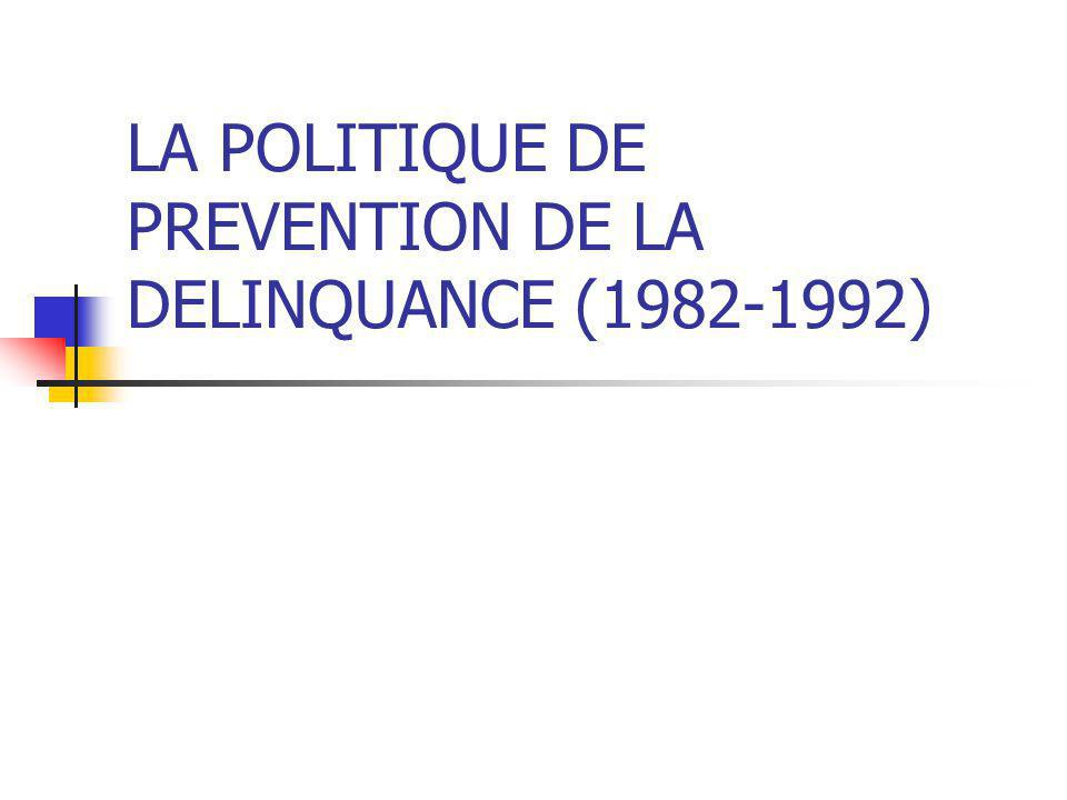LA POLITIQUE DE PREVENTION DE LA DELINQUANCE (1982-1992)