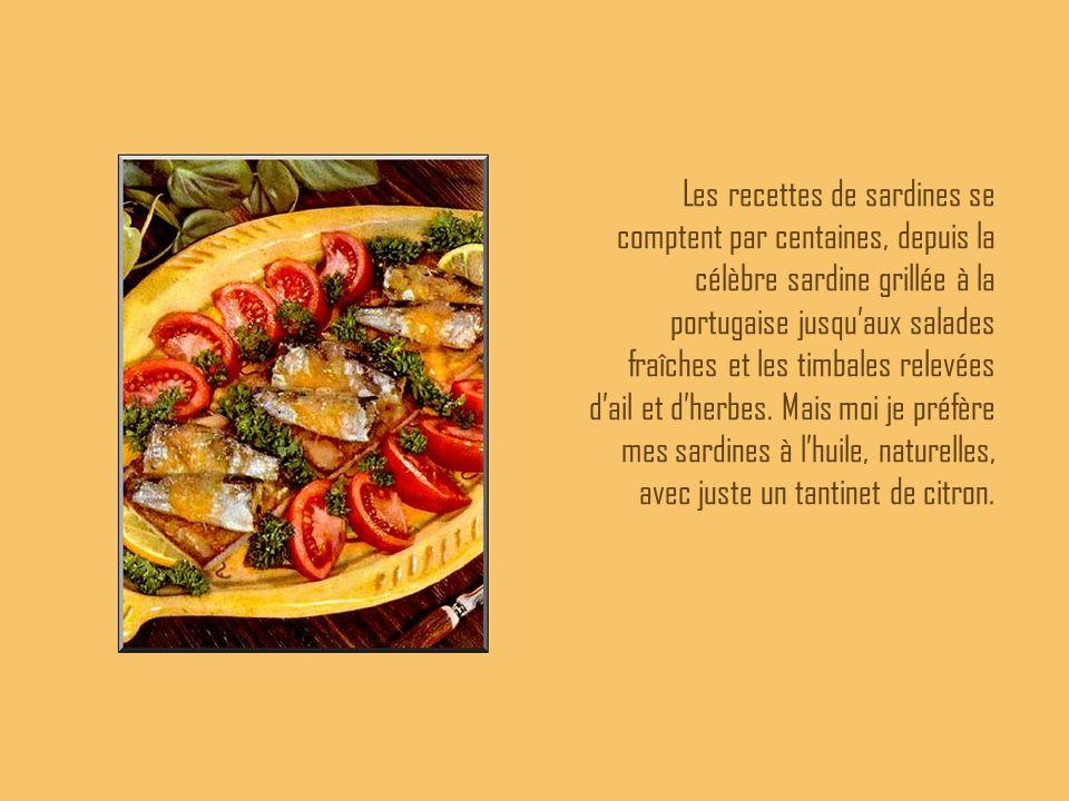 Les recettes de sardines se comptent par centaines, depuis la célèbre sardine grillée à la portugaise jusqu'aux salades fraîches et les timbales relev