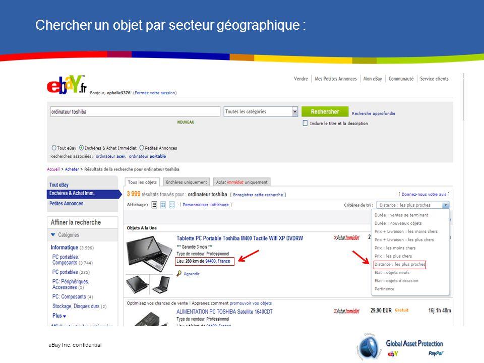 eBay Inc. confidential Chercher un objet par secteur géographique :