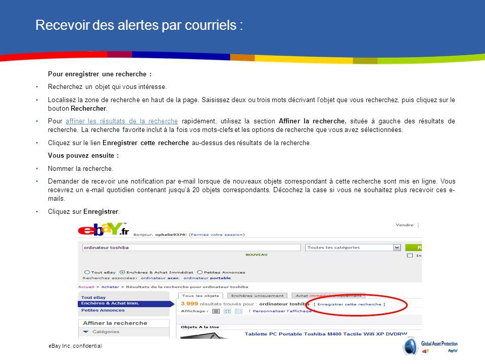 eBay Inc. confidential Recevoir des alertes par courriels : Pour enregistrer une recherche : Recherchez un objet qui vous intéresse. Localisez la zone