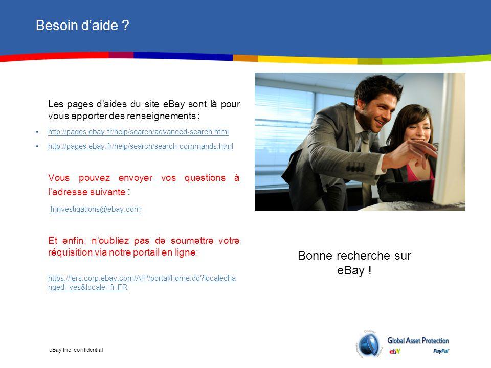 eBay Inc. confidential Besoin d'aide ? Les pages d'aides du site eBay sont là pour vous apporter des renseignements : http://pages.ebay.fr/help/search