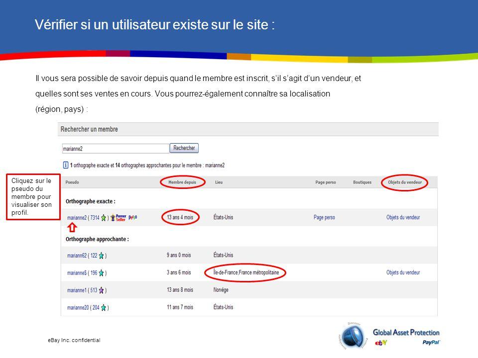 eBay Inc. confidential Vérifier si un utilisateur existe sur le site : Il vous sera possible de savoir depuis quand le membre est inscrit, s'il s'agit
