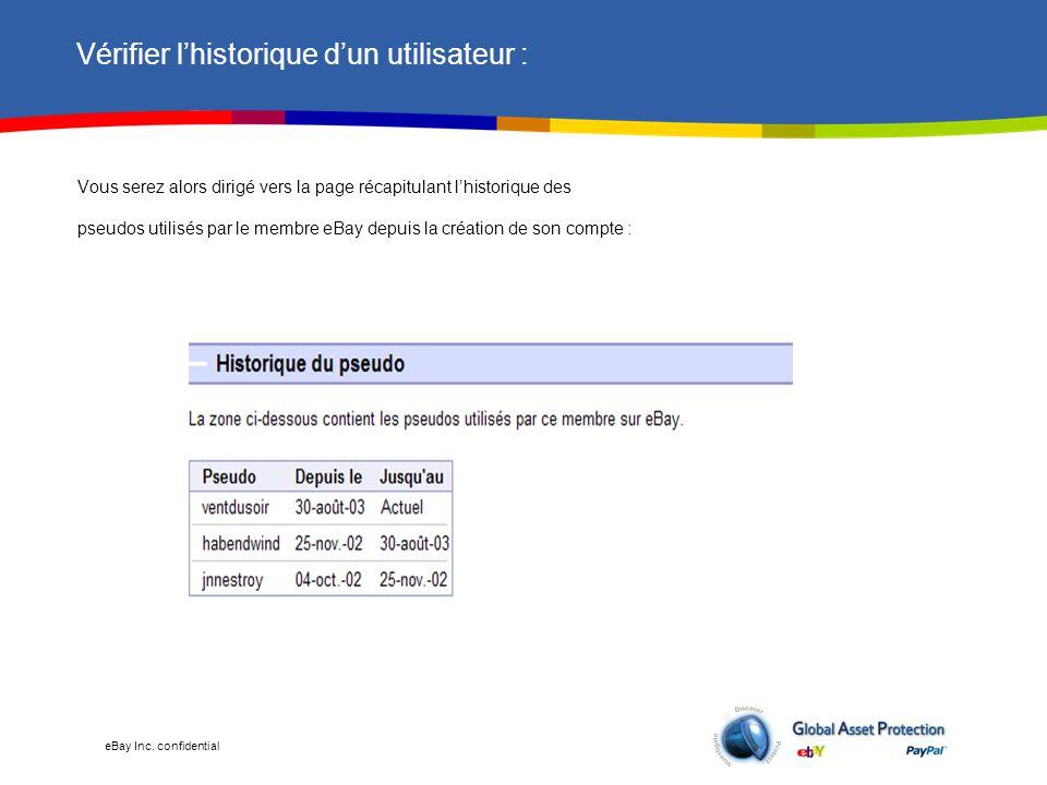 eBay Inc. confidential Vérifier l'historique d'un utilisateur : Vous serez alors dirigé vers la page récapitulant l'historique des pseudos utilisés pa