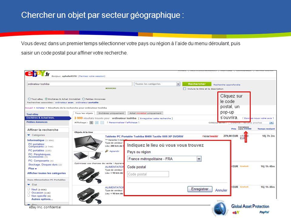 eBay Inc. confidential Chercher un objet par secteur géographique : Vous devez dans un premier temps sélectionner votre pays ou région à l'aide du men