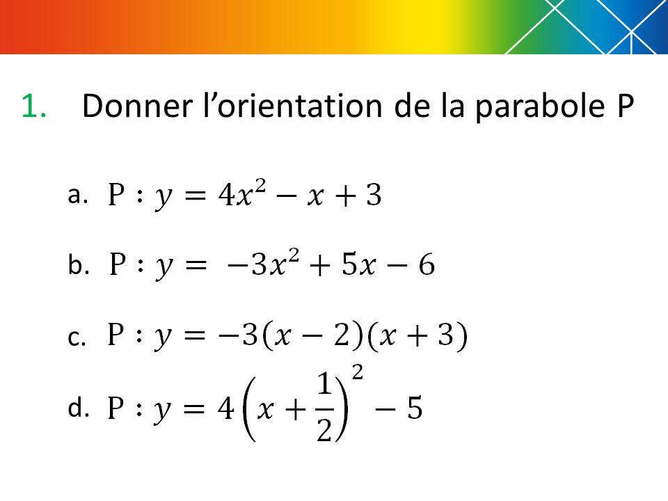 1.Donner l'orientation de la parabole P a. b. c. d.