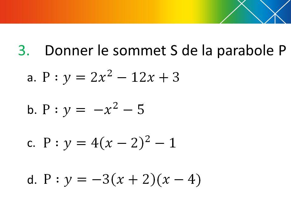 3.Donner le sommet S de la parabole P a. b. c. d.
