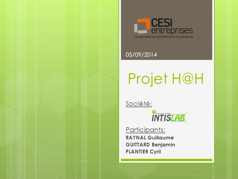 Projet H@H Société : Participants: RAYNAL Guillaume GUITTARD Benjamin PLANTIER Cyril 05/09/2014