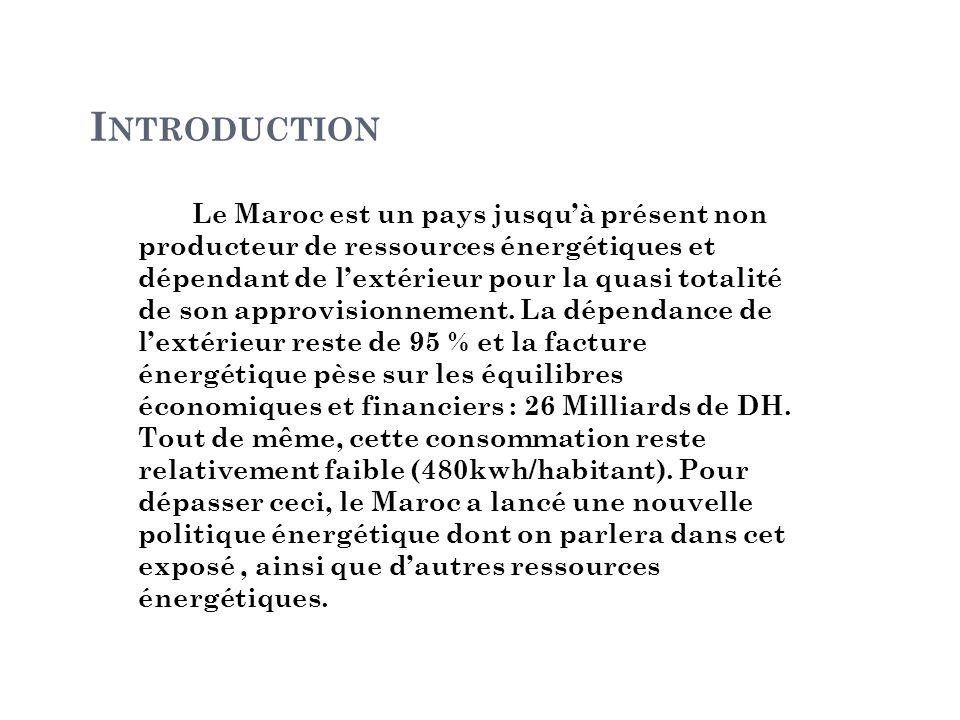 I NTRODUCTION Le Maroc est un pays jusqu'à présent non producteur de ressources énergétiques et dépendant de l'extérieur pour la quasi totalité de son