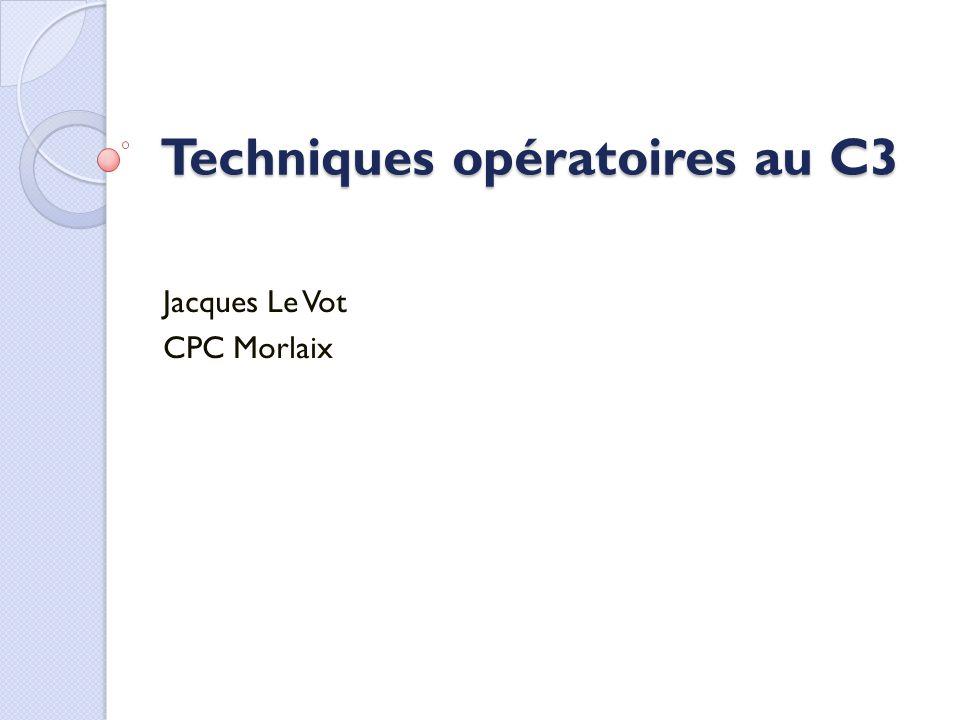 Techniques opératoires au C3 Jacques Le Vot CPC Morlaix