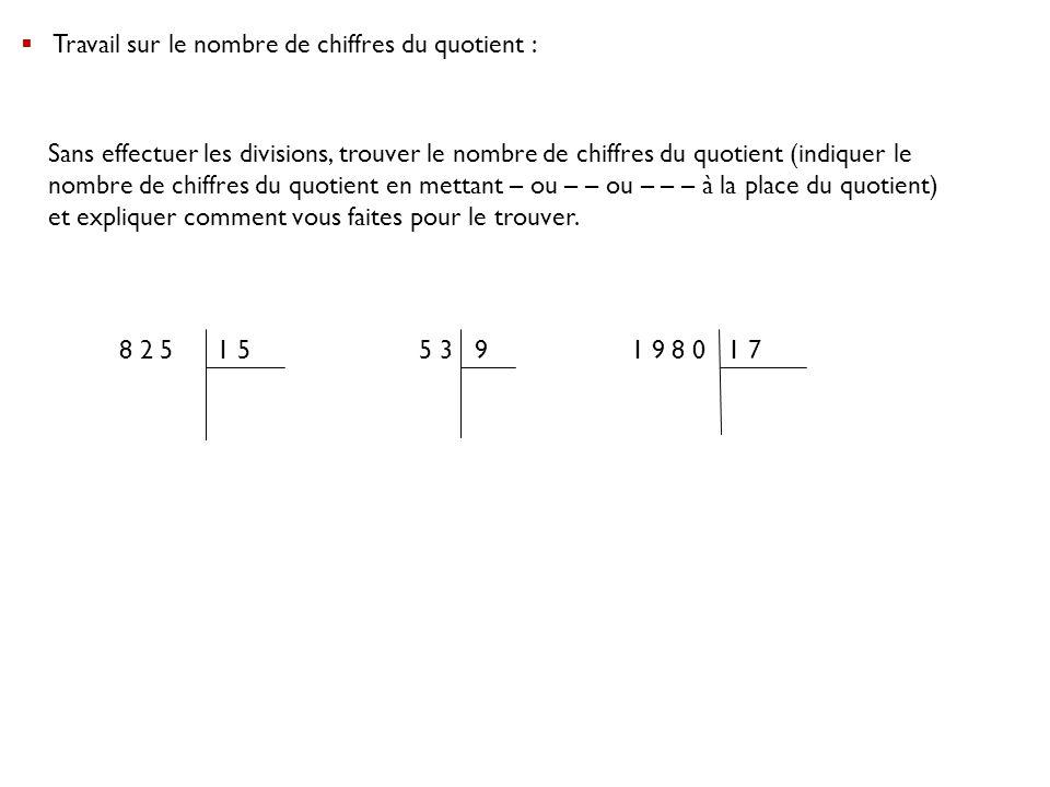  Travail sur le nombre de chiffres du quotient : Sans effectuer les divisions, trouver le nombre de chiffres du quotient (indiquer le nombre de chiff