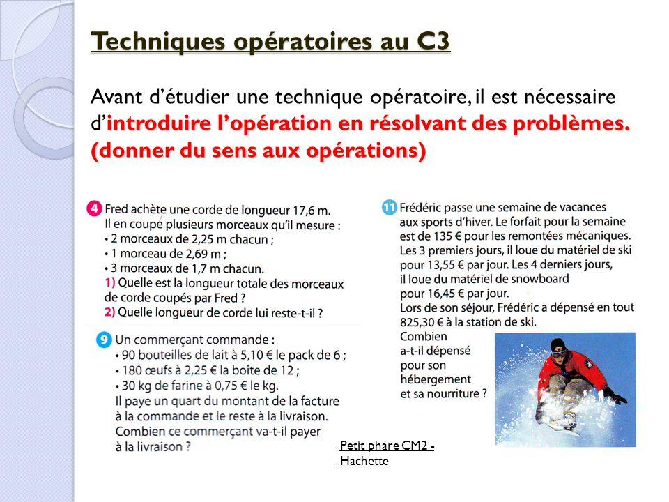 Techniques opératoires au C3 introduire l'opération en résolvant des problèmes. (donner du sens aux opérations) Avant d'étudier une technique opératoi