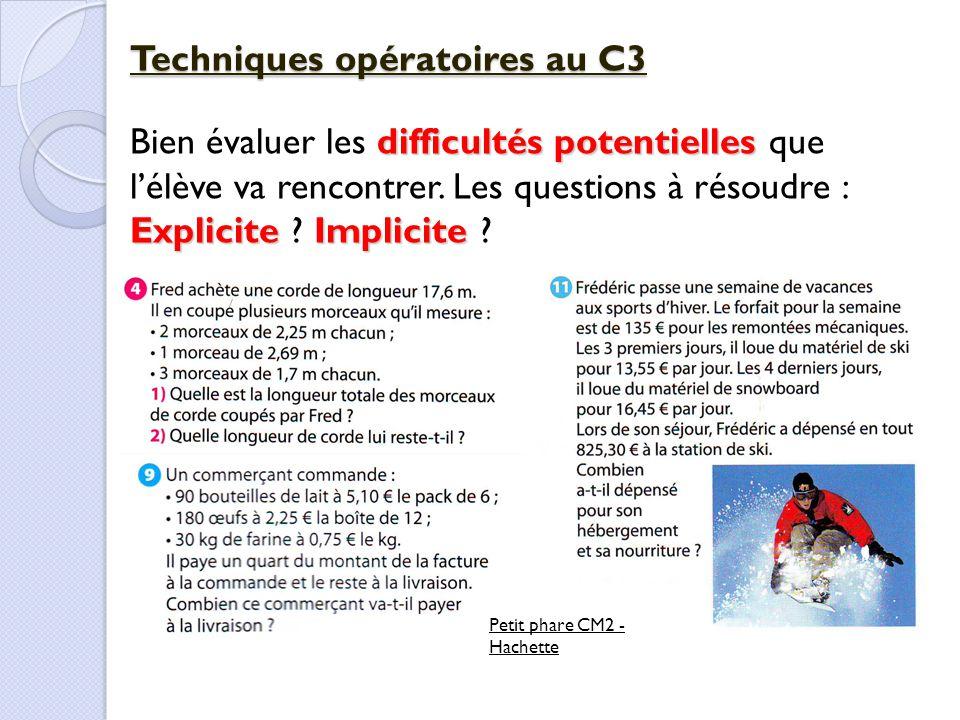 Techniques opératoires au C3 difficultés potentielles Bien évaluer les difficultés potentielles que l'élève va rencontrer. Les questions à résoudre :