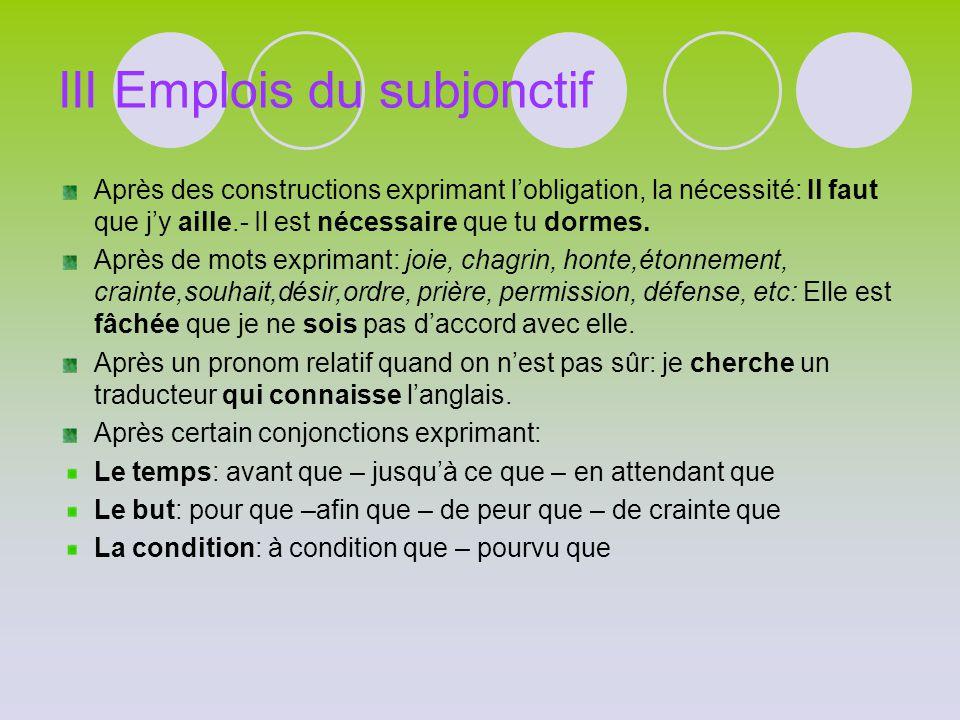 II Le subjonctif :Utilisation Contraintes d'utilisation: Les deux sujets doivent être différents. J'aimerais qu'il vienne J'aimerais que je vienne → J